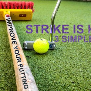 IMPROVE YOUR PUTTING STROKE Strike Putting Tips