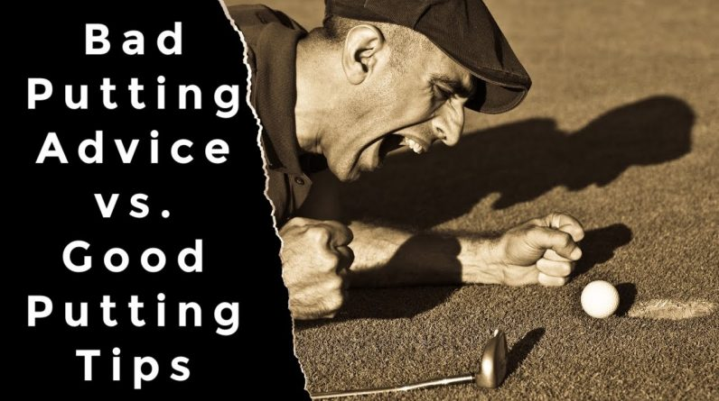 Bad Putting Advice vs. Good Simple Putting Tips