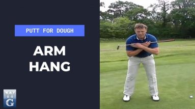 Putt For Dough (Part 5) Arm Hang In The Putting Stroke