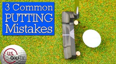 3 Common Putting Mistakes Amateur Golfers Make - GOLF PUTTING TIPS