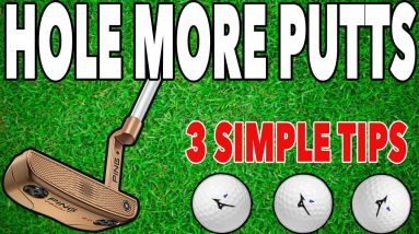 HOLE MORE PUTTS WITH 3 SIMPLE TIPS - Simple Golf Tips