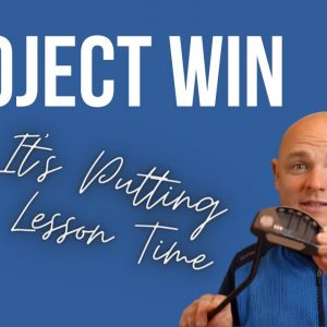 MY AMAZING PUTTING LESSON - Project Win